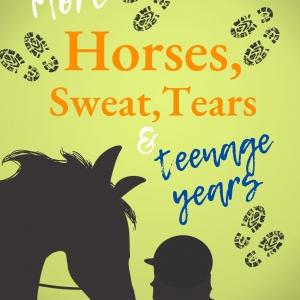 More Horses, Sweat, Tears and Teenage Years